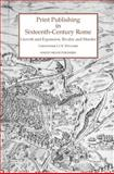 Print Publishing in Sixteenth Century Rome : Growth and Expansion, Rivalry and Murder, Witcombe, Clce, 190537514X