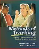 Methods of Teaching : Applying Cognitive Science to Promote Student Learning, Feden, Preston D. and Vogel, Robert Mark, 0072305142