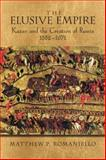 The Elusive Empire : Kazan and the Creation of Russia, 1552-1671, Romaniello, Matthew P., 0299285146