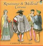 Renaissance and Medieval Costume, Camille Bonnard, 0486465144