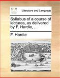Syllabus of a Course of Lectures, As Delivered by F Hardie, F. Hardie, 1140755145