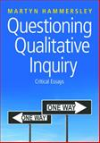 Questioning Qualitative Inquiry : Critical Essays, Hammersley, Martyn, 1412935148