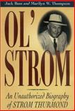 Ol' Strom : An Unauthorzied Biography of Strom Thurmond, Bass, Jack and Thompson, Marilyn W., 1570035148