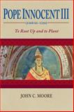 Pope Innocent III (1160/61-1216) : To Root up and to Plant, Moore, John C., 0268035148