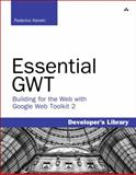 Essential GWT Kit : Building for the Web with Google Web, Kereki, Federico, 0321705149