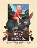The Adventures of Baby Z and the Rabbit of Oz, Barbara J. Yontz, 1479735140
