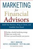 Marketing for Financial Advisors : Build Your Business by Establishing Your Brand, Knowing Your Clients and Creating a Marketing Plan, Bradlow, Eric T. and Niedermeier, Keith E., 0071605142