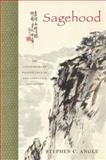 Sagehood : The Contemporary Significance of Neo-Confucian Philosophy, Angle, Stephen C., 0195385144