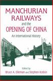 Manchurian Railways and the Opening of China : An International History, , 0765625148