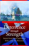 Deterrence Through Strength : British Naval Power and Foreign Policy under Pax Britannica, Matzke, Rebecca Berens, 0803235143