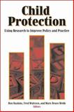 Child Protection : Using Research to Improve Policy and Practice, , 0815735146