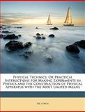 Physical Technics; or Practical Instructions for Making Experiments in Physics and the Construction of Physical Apparatus with the Most Limited Means, J. Frick, 1147205140