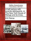 A Half Century with Juvenile Delinquents, or, the New York House of Refuge and Its Times, B. K. Peirce, 1275775144