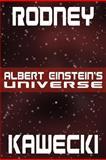 Albert Einstein's Universe, Rodney Kawecki, 1462645143