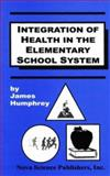 Integration of Health in the Elementary School Curriculum, Humphrey, James H., 1560725141