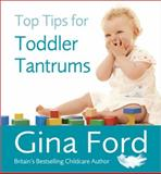 Top Tips for Toddler Tantrums, Gina Ford, 0091935148