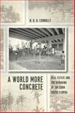 A World More Concrete : Real Estate and the Remaking of Jim Crow South Florida, Connolly, N. D. B., 0226115143