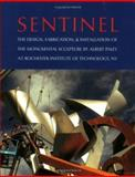 Sentinel : The Design, Fabrication, and Installation of the Monumental Sculpture by Albert Paley at Rochester Institute of Technology, James Yarrington, 097596514X