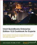 Intuit QuickBooks Enterprise Edition 12. 0 Cookbook for Experts, Jaime Campbell, 1849685142