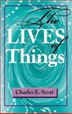 The Lives of Things, Scott, Charles E., 0253215145