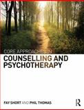 Core Approaches in Counselling and Psychotherapy, Short, Fay and Thomas, Phil, 0415745144