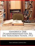 Handbuch Der Pflanzenkrankheiten: Bd. Die Tierischen Feinde. 1913, Paul Sorauer and Ludwig Reh, 1143845145
