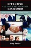 Effective Customer Relationship Management : How Emotion Drives Sustainable Success, Sauers, Amy Carson, 1604975148