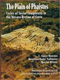 The Plain of Phaistos : Cycles of Social Complexity in the Mesara Region of Crete, Watrous, Livingston Vance and Hadzi-Vallianou, Despina, 1931745145