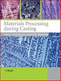 Materials Processing During Casting, Fredriksson, Hasse and Åkerlind, Ulla, 0470015144