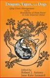 Dragons, Tigers, and Dogs : The Challenges of Practical Governance in the Qing Period (1644-1911), Robert J. Antony, 1885445148