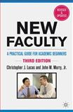New Faculty : A Practical Guide for Academic Beginners, Lucas, Christopher J. and Murry, John W., Jr., 0230115144