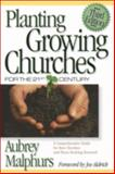 Planting Growing Churches for the 21st Century : A Comprehensive Guide for New Churches and Those Desiring Renewal, Malphurs, Aubrey, 0801065143