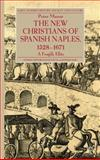 The New Christians of Spanish Naples 1528-1671 : A Fragile Elite, Mazur, Peter, 1137295147