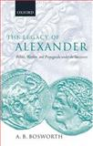 The Legacy of Alexander : Politics, Warfare, and Propaganda under the Successors, Bosworth, A. B., 0199285152
