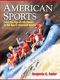 American Sports : From the Age of Folk Games to the Age of Televised Sports, Rader, Benjamin G., 0205665152