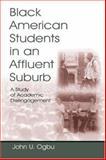 Black American Students in an Affluent Suburb : A Study of Academic Disengagement, Ogbu, John U., 0805845151