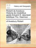 Roberti de Avesbury Historia de Mirabilibus Gestis Edvardi III Descripsit Ediditque Tho Hearnius;, Of Avesbury Robert, 1170515150