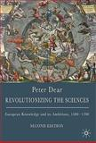 Revolutionizing the Sciences : European Knowledge and Its Ambitions, 1500-1700, Dear, Peter, 0230545157