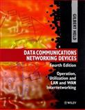 Data Communications Networking Devices : Operation, Utilization and Lan and Wan Internetworking, Held, Gilbert, 047197515X