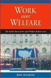 Work over Welfare : The Inside Story of the 1996 Welfare Reform Law, Haskins, Ron, 0815735154