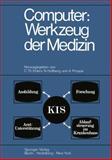 Computer: Werkzeug der Medizin : Kolloquium Datenverarbeitung und Medizin 7. -9. Oktober 1968 Schloß Reinharthausen in Erbach Im Rheingau, , 364249515X
