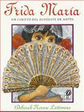 Frida Maria, Deborah Nourse Lattimore, 0152015159