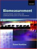 Biomeasurement : Understanding, Analysing and Communicating Data in the Biosciences, Hawkins, Dawn, 0199265151
