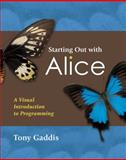 Starting Out with Alice : A Visual Introduction to Programming, Gaddis, Tony, 0321475151
