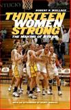 Thirteen Women Strong : The Making of a Team, Wallace, Robert K., 0813125154