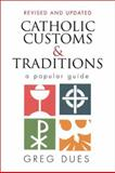 Catholic Customs and Traditions, Greg Dues, 0896225151