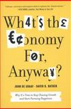What's the Economy for, Anyway?, David K. Batker and John de Graaf, 1608195155