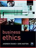 Business Ethics : Managing Corporate Citizenship and Sustainability in the Age of Globalization, Crane, Andrew and Matten, Dirk, 0199255156