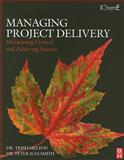 Managing Project Delivery : Maintaining Control and Achieving Success, Melton, Trish and Iles-Smith, Peter, 0750685158