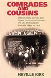 Comrades and Cousins : Globalization, Workers and Labour Movements in Britain, the USA and Australia from the 1880s to 1914, Kirk, Neville, 0850365155